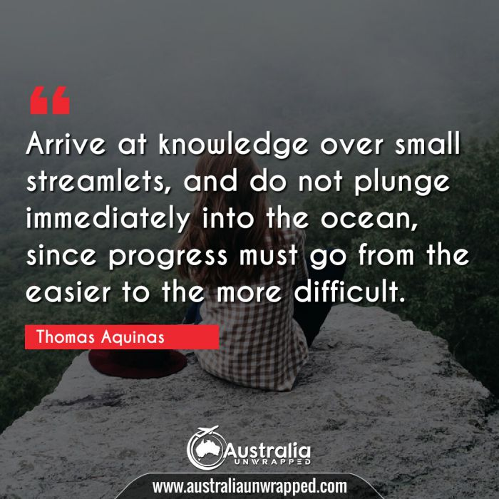 Arrive at knowledge over small streamlets, and do not plunge immediately into the ocean, since progress must go from the easier to the more difficult.