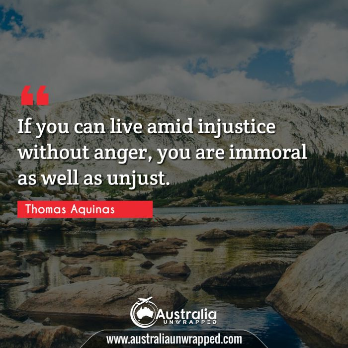 If you can live amid injustice without anger, you are immoral as well as unjust.