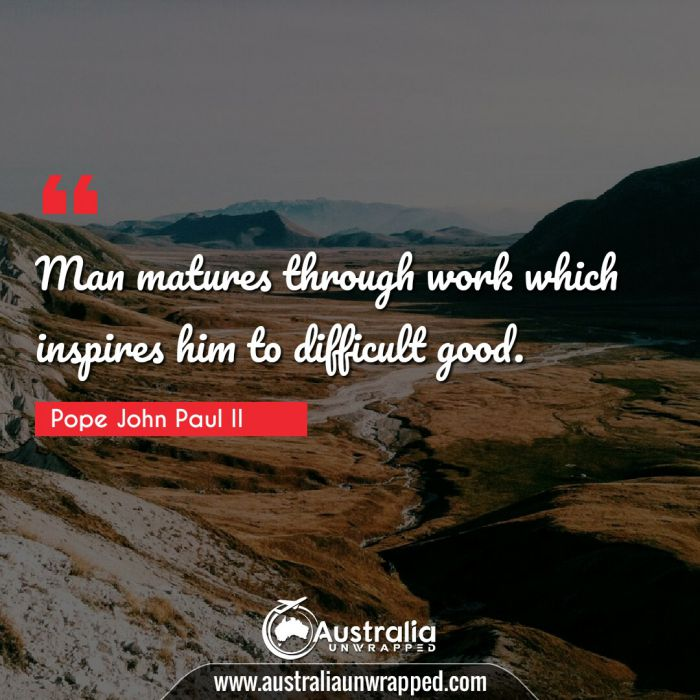 Man matures through work which inspires him to difficult good.