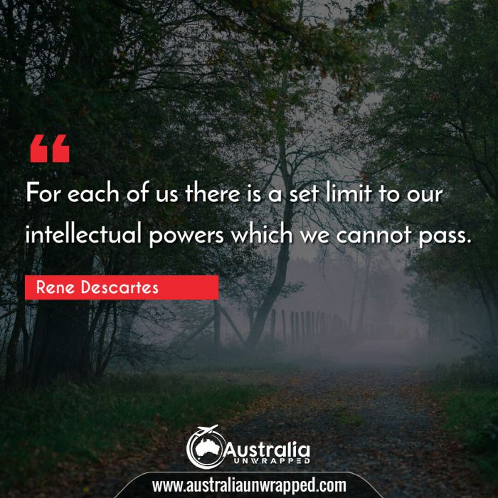 For each of us there is a set limit to our intellectual powers which we cannot pass.