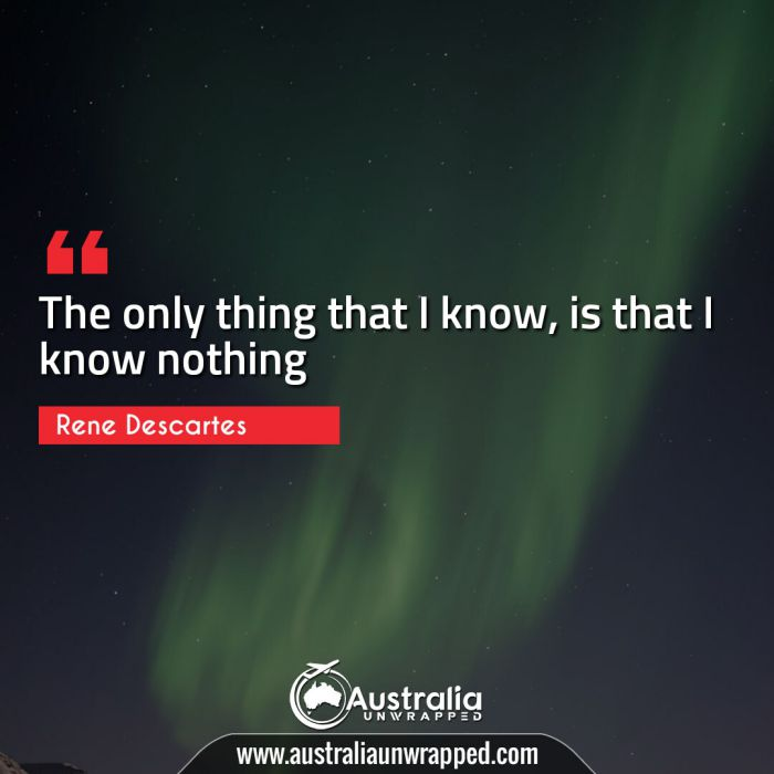 The only thing that I know, is that I know nothing
