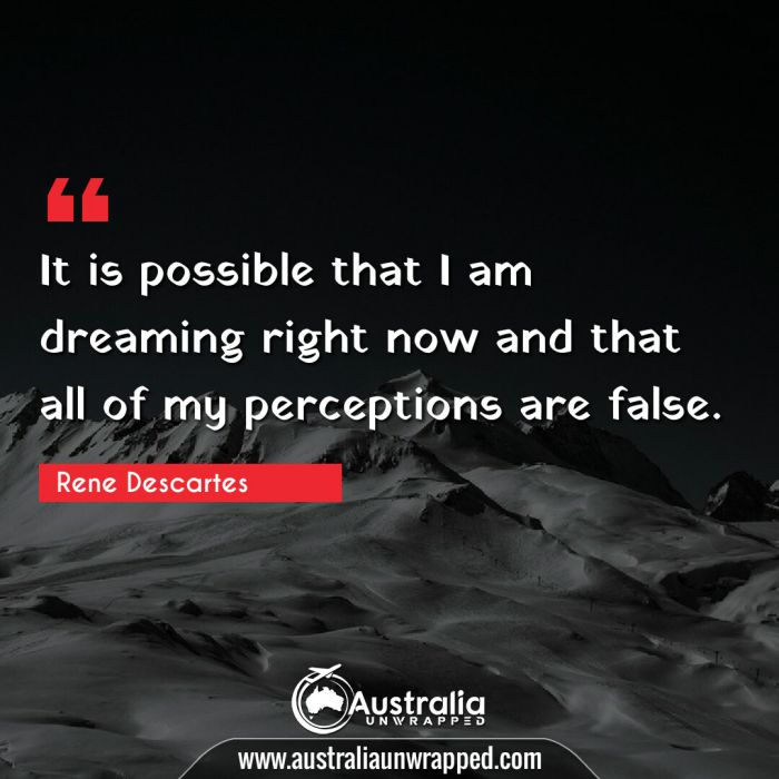 It is possible that I am dreaming right now and that all of my perceptions are false.