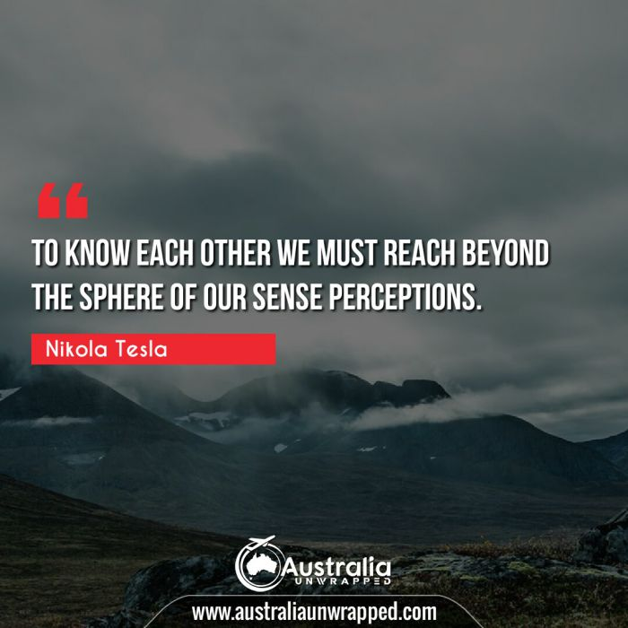 To know each other we must reach beyond the sphere of our sense perceptions.