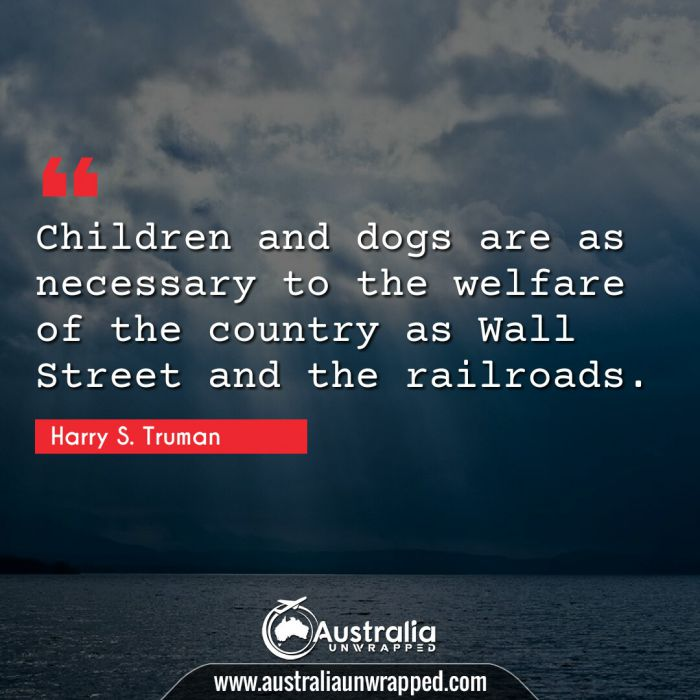 Children and dogs are as necessary to the welfare of the country as Wall Street and the railroads.