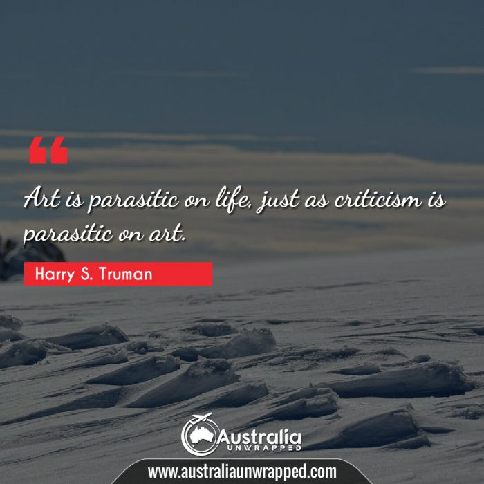 Art is parasitic on life, just as criticism is parasitic on art.
