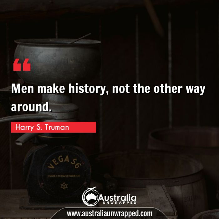 Men make history, not the other way around.