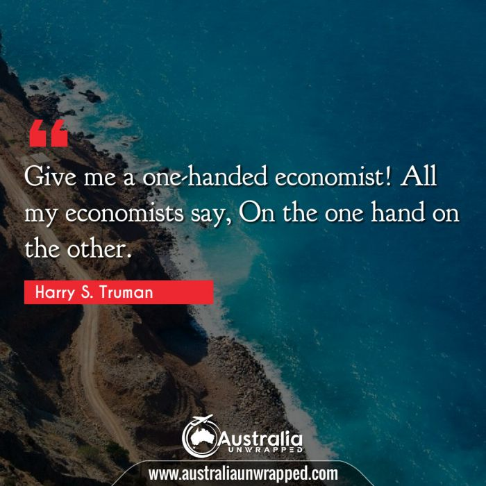 Give me a one-handed economist! All my economists say, On the one hand on the other.