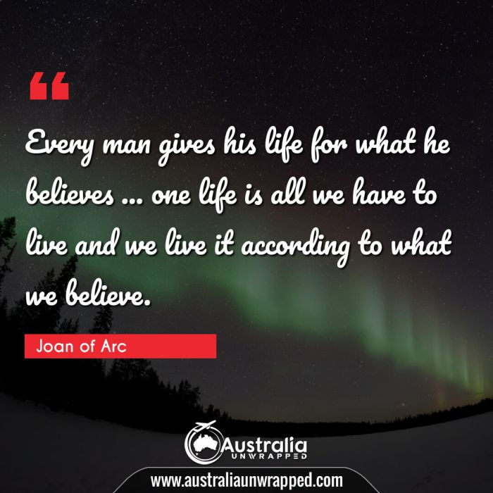 Every man gives his life for what he believes … one life is all we have to live and we live it according to what we believe.