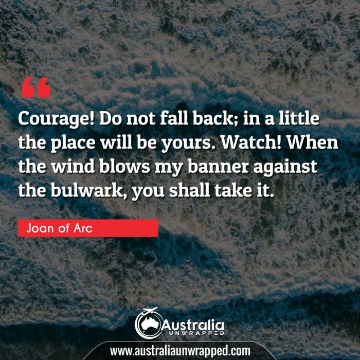 Courage! Do not fall back; in a little the place will be yours. Watch! When the wind blows my banner against the bulwark, you shall take it.