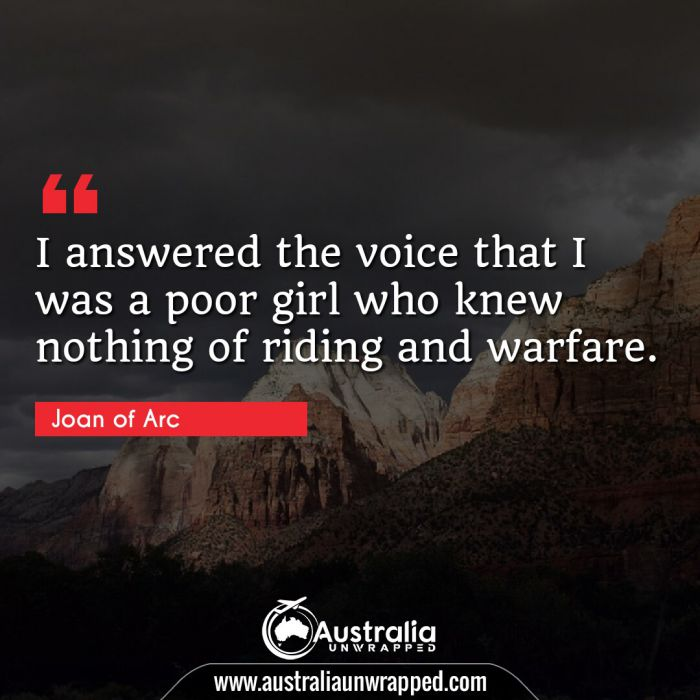 I answered the voice that I was a poor girl who knew nothing of riding and warfare.