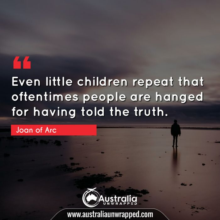 Even little children repeat that oftentimes people are hanged for having told the truth.