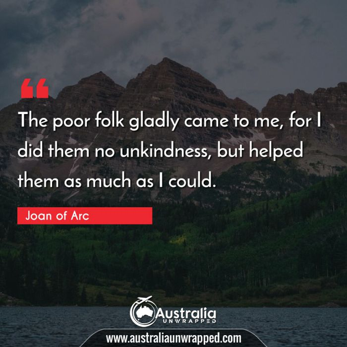 The poor folk gladly came to me, for I did them no unkindness, but helped them as much as I could.
