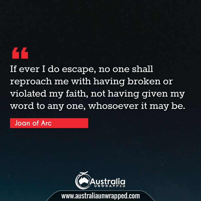 If ever I do escape, no one shall reproach me with having broken or violated my faith, not having given my word to any one, whosoever it may be.