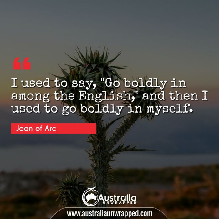 I used to say, Go boldly in among the English
