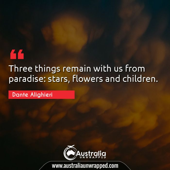 Three things remain with us from paradise: stars, flowers and children.