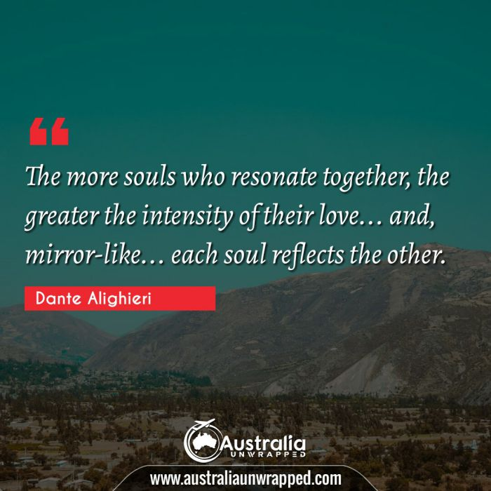 The more souls who resonate together, the greater the intensity of their love… and, mirror-like… each soul reflects the other.