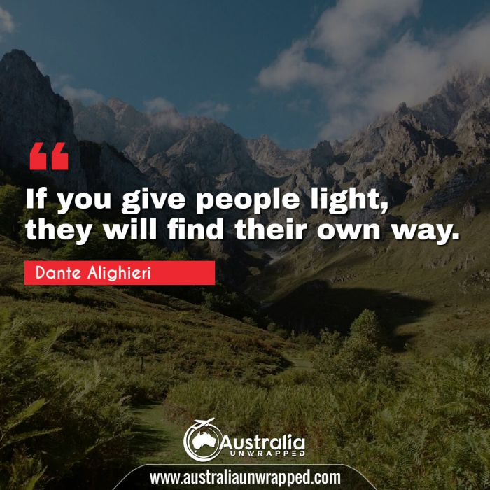 If you give people light, they will find their own way.