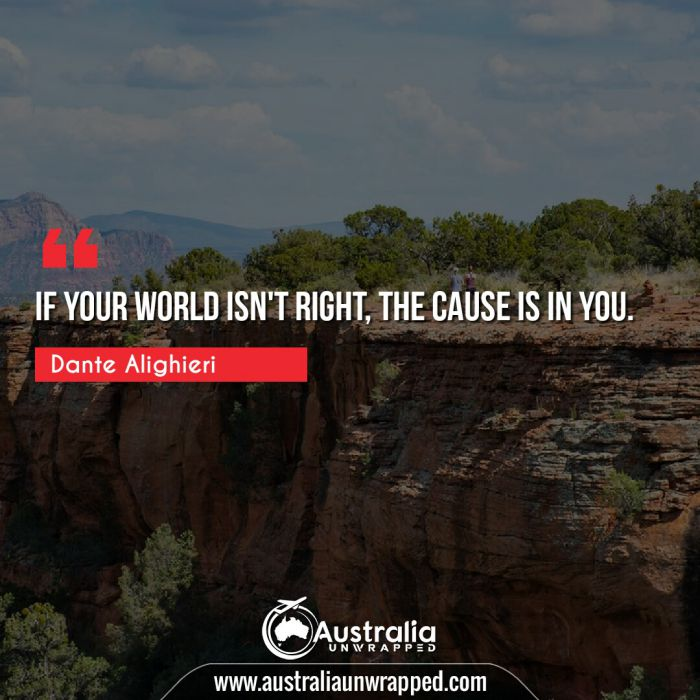 If your world isn't right, the cause is in you.