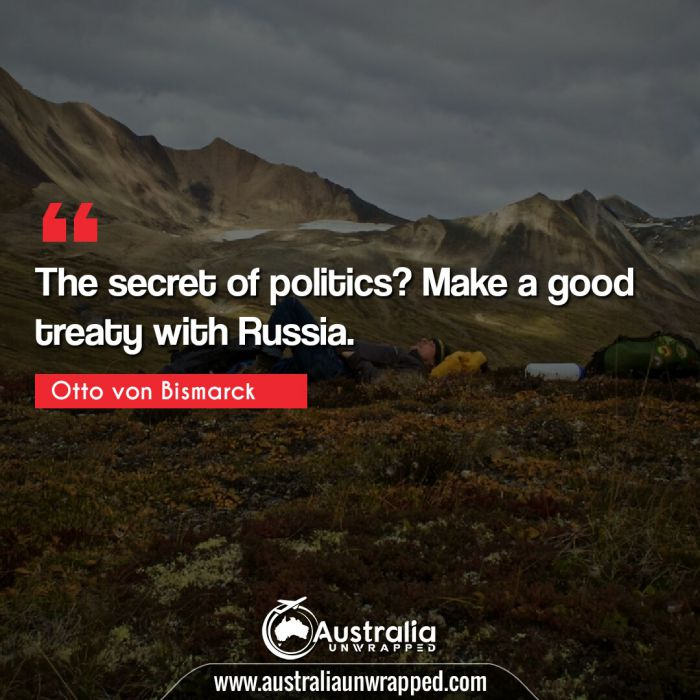 The secret of politics? Make a good treaty with Russia.