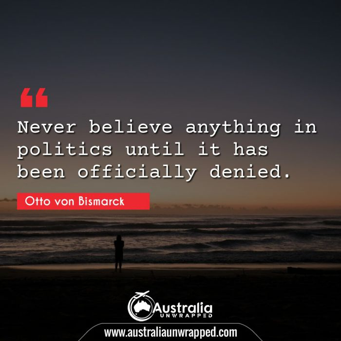 Never believe anything in politics until it has been officially denied.