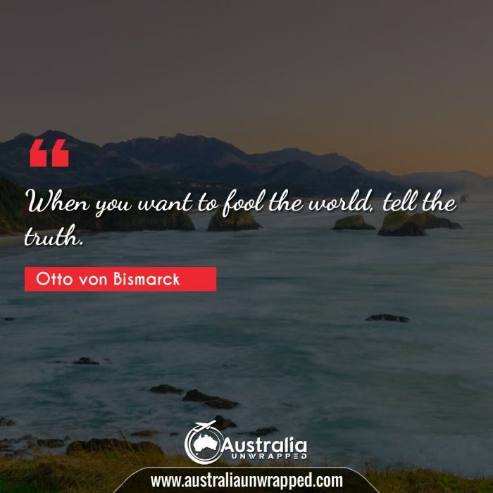 When you want to fool the world, tell the truth.