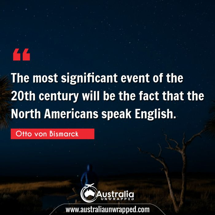 The most significant event of the 20th century will be the fact that the North Americans speak English.