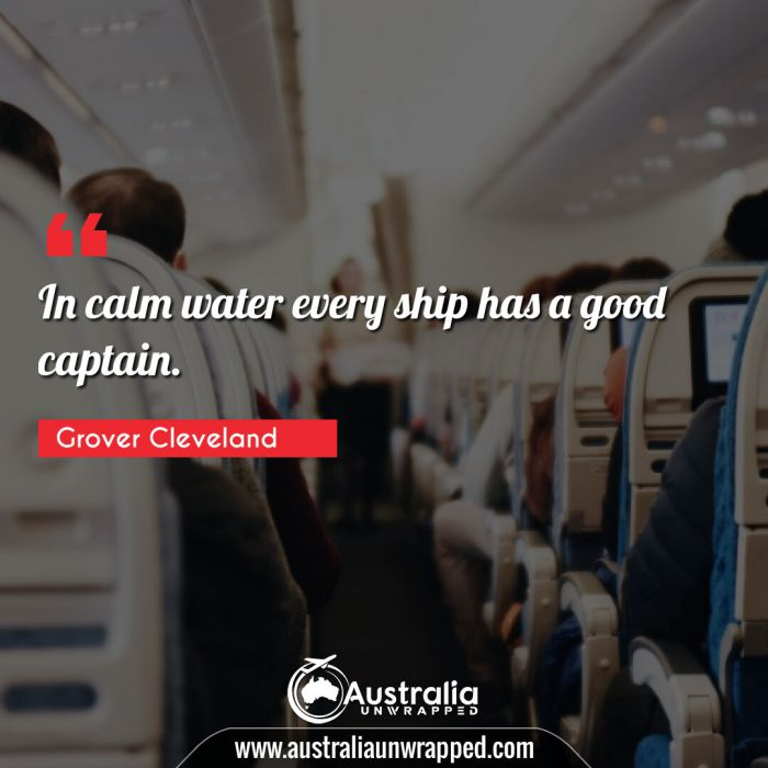 In calm water every ship has a good captain.