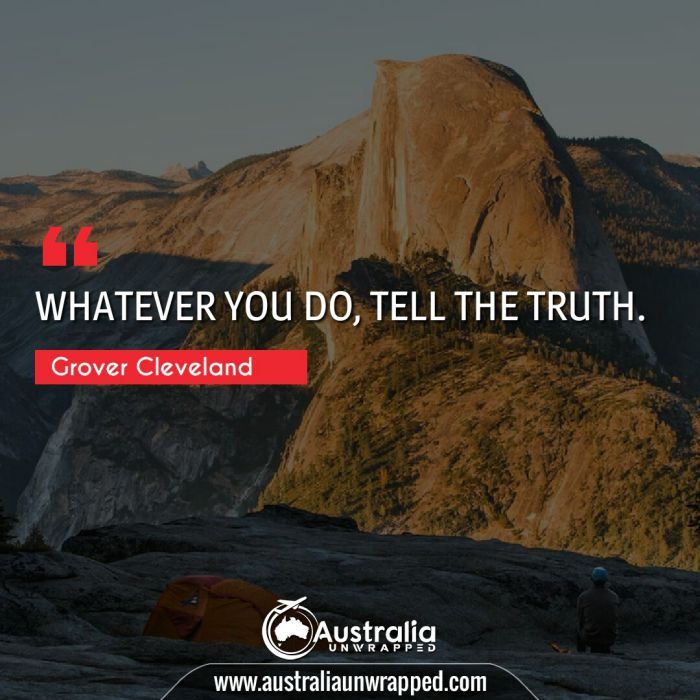 WHATEVER YOU DO, TELL THE TRUTH.