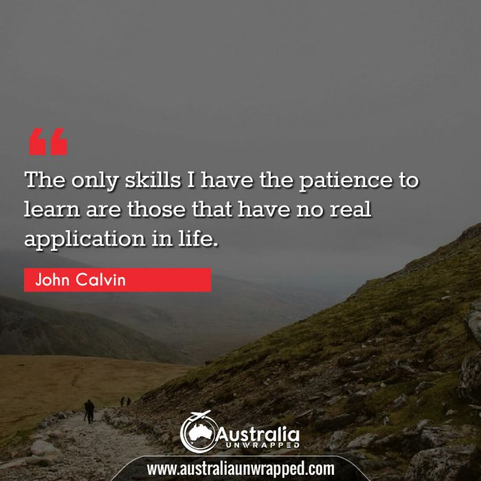 The only skills I have the patience to learn are those that have no real application in life.
