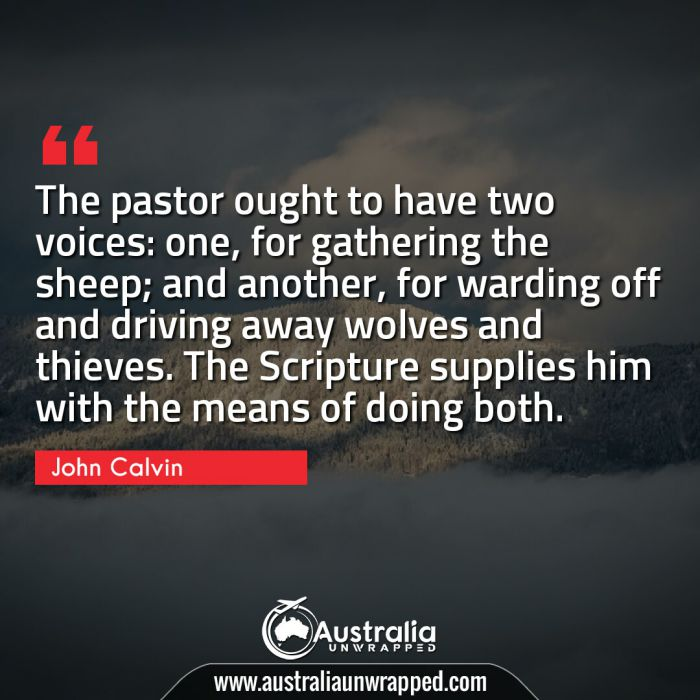 The pastor ought to have two voices: one, for gathering the sheep; and another, for warding off and driving away wolves and thieves. The Scripture supplies him with the means of doing both.