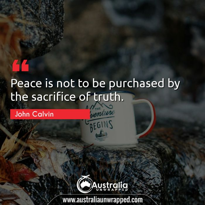 Peace is not to be purchased by the sacrifice of truth.