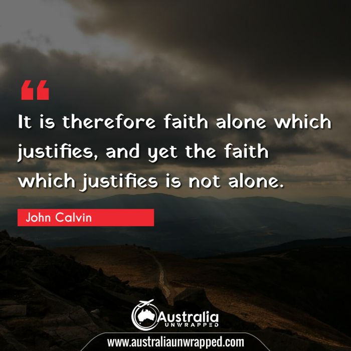 It is therefore faith alone which justifies, and yet the faith which justifies is not alone.