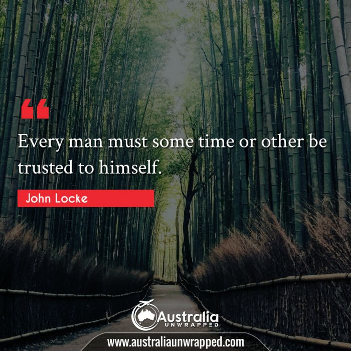 Every man must some time or other be trusted to himself.