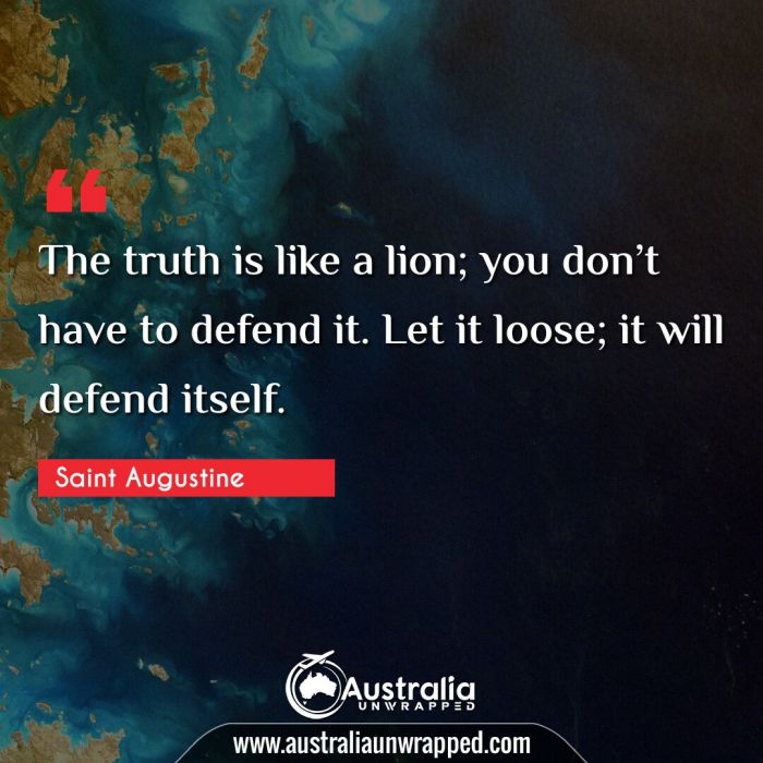 The truth is like a lion; you don't have to defend it. Let it loose; it will defend itself.