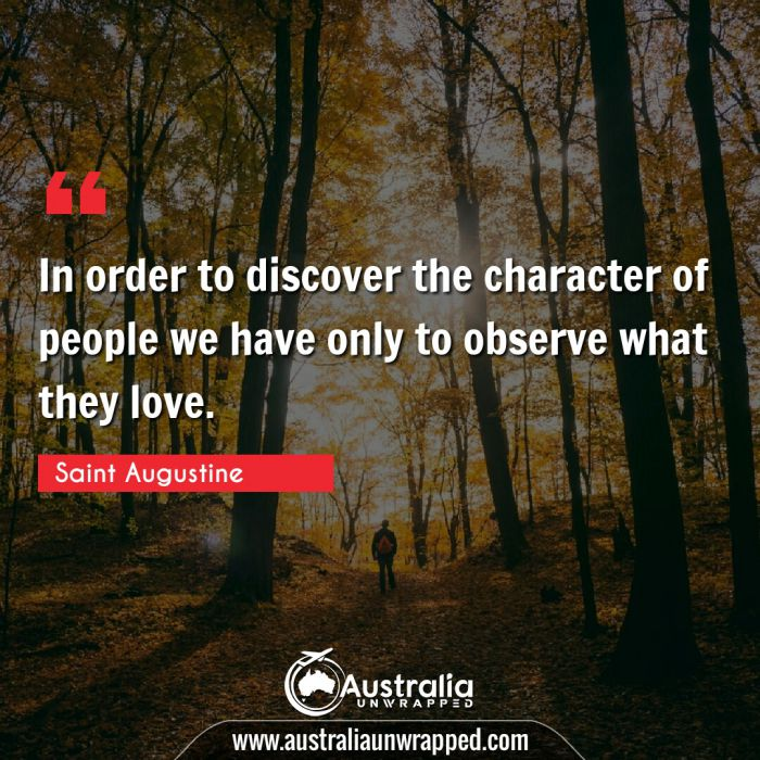 In order to discover the character of people we have only to observe what they love.