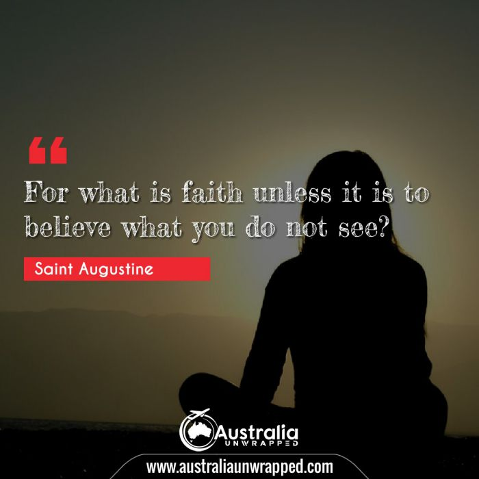 For what is faith unless it is to believe what you do not see?
