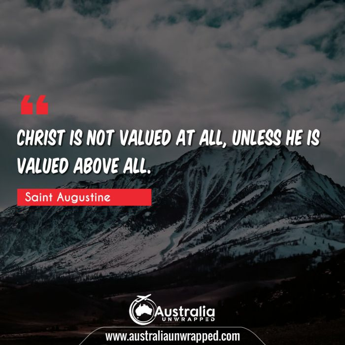 Christ is not valued at all, unless he is valued above all.