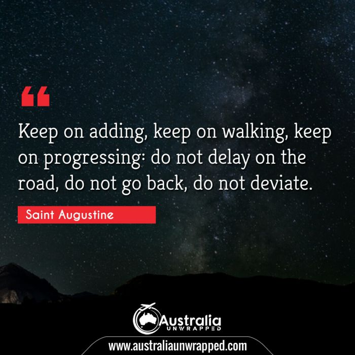 Keep on adding, keep on walking, keep on progressing: do not delay on the road, do not go back, do not deviate.