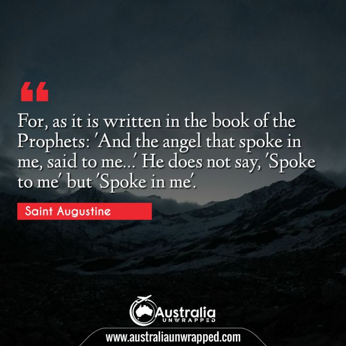 For, as it is written in the book of the Prophets: 'And the angel that spoke in me, said to me…' He does not say, 'Spoke to me' but 'Spoke in me'.