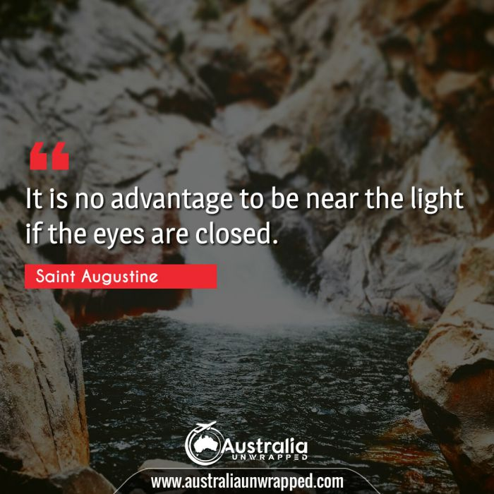 It is no advantage to be near the light if the eyes are closed.