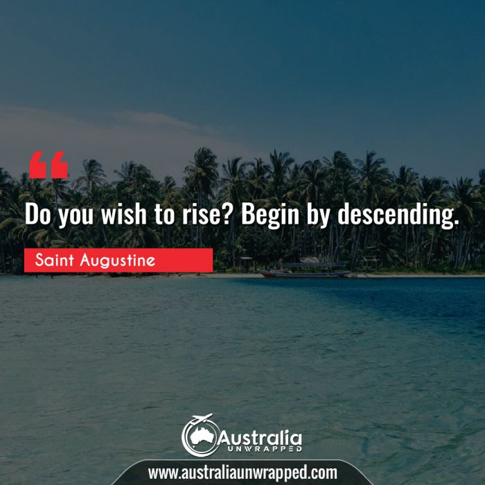 Do you wish to rise? Begin by descending.