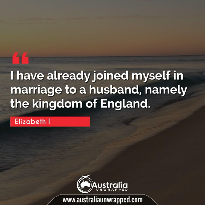 I have already joined myself in marriage to a husband, namely the kingdom of England.