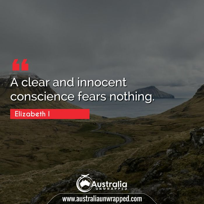 A clear and innocent conscience fears nothing.