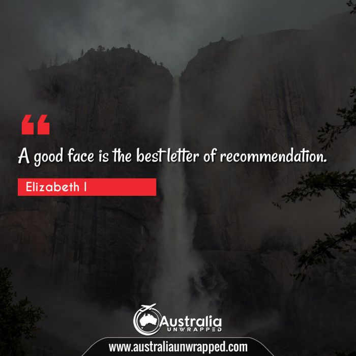 A good face is the best letter of recommendation.