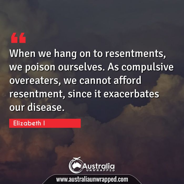 When we hang on to resentments, we poison ourselves. As compulsive overeaters, we cannot afford resentment, since it exacerbates our disease.