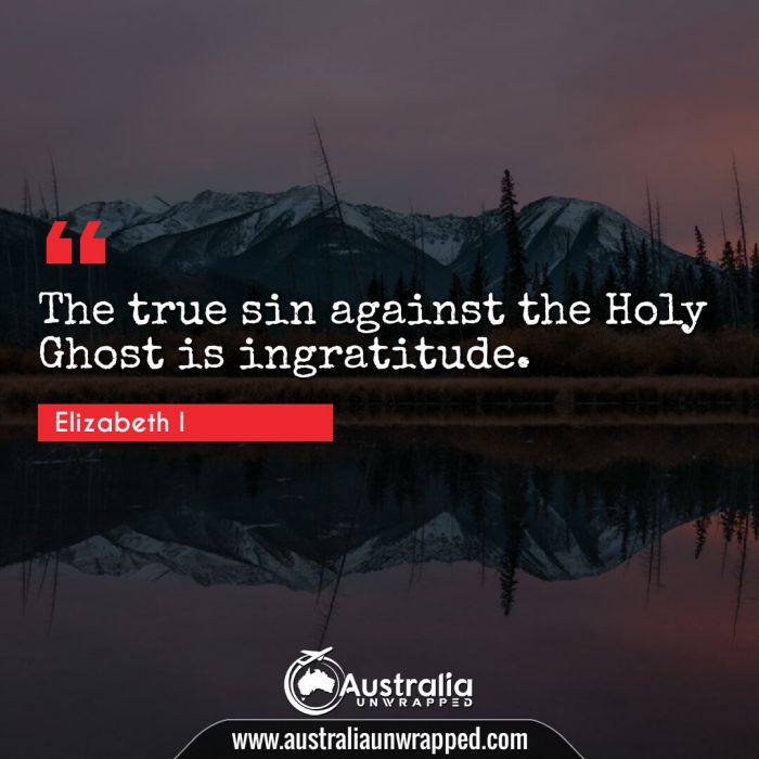 The true sin against the Holy Ghost is ingratitude.