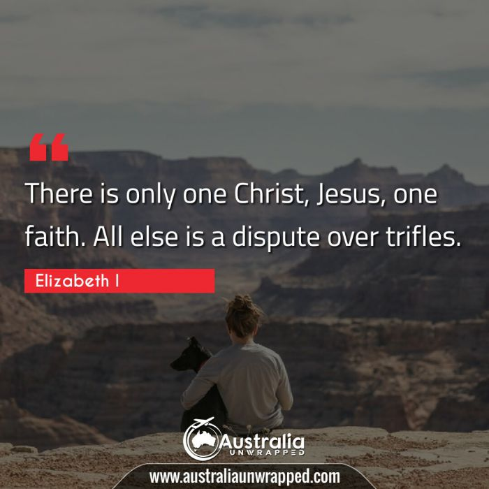 There is only one Christ, Jesus, one faith. All else is a dispute over trifles.