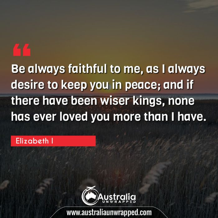 Be always faithful to me, as I always desire to keep you in peace; and if there have been wiser kings, none has ever loved you more than I have.