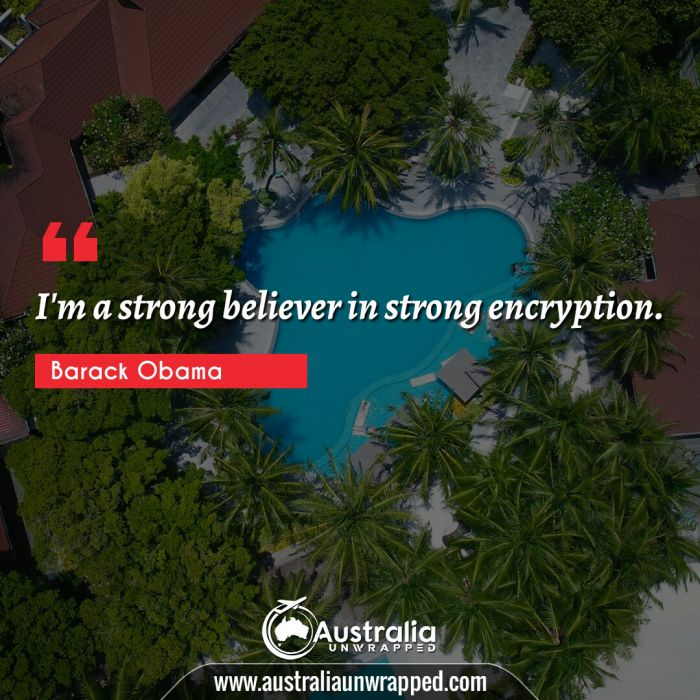 I'm a strong believer in strong encryption.