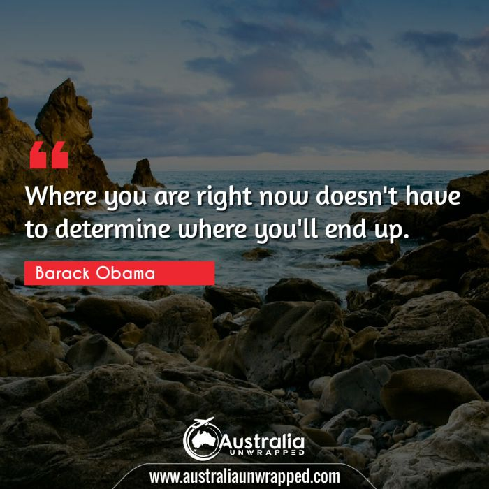 Where you are right now doesn't have to determine where you'll end up.